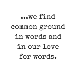 we find common ground in words and in love for words